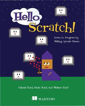 Hello Scratch!: Learn to program by making arcade games cover