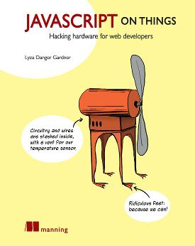 JavaScript on Things: Hacking hardware for web developers cover