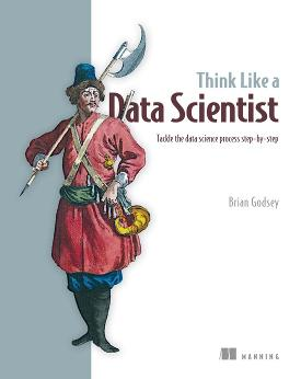 Think Like a Data Scientist: Tackle the data science process step-by-step cover