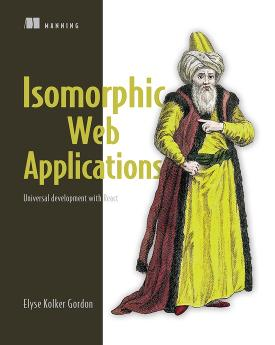 Isomorphic Web Applications: Universal Development with React cover