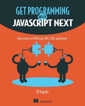 Get Programming with JavaScript Next: New features of ECMAScript 2015, 2016, and beyond cover