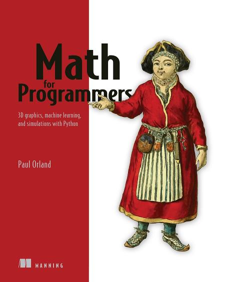 Math for Programmers: 3D graphics, machine learning, and simulations with Python MEAP V11 cover
