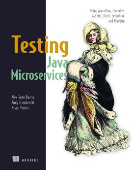Testing Java Microservices: Using Arquillian, Hoverfly, AssertJ, JUnit, Selenium, and Mockito cover