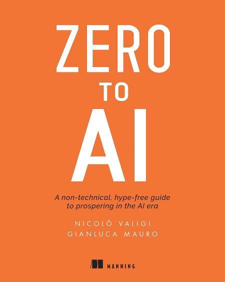 Zero to AI: A non-technical, hype-free guide to prospering in the AI era cover